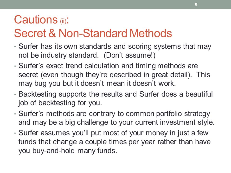 Cautions (ii) : Secret & Non-Standard Methods Surfer has its own standards and scoring systems that may not be industry standard. (Don't assume!) Surf