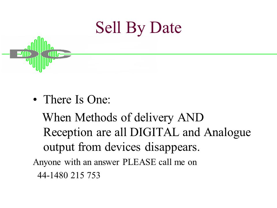 Sell By Date There Is One: When Methods of delivery AND Reception are all DIGITAL and Analogue output from devices disappears.