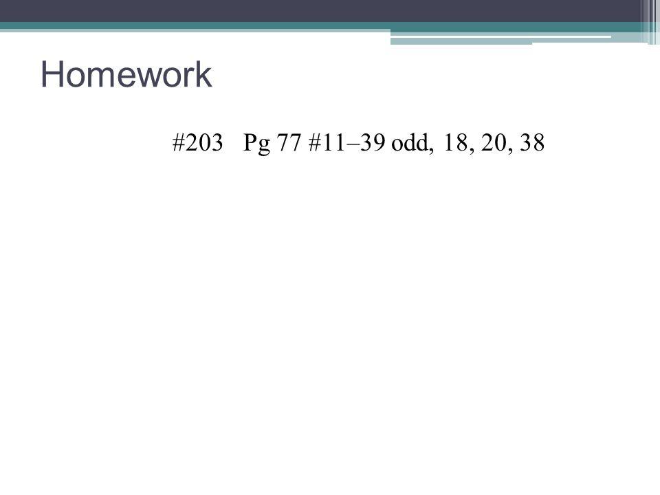 Homework #203 Pg 77 #11–39 odd, 18, 20, 38