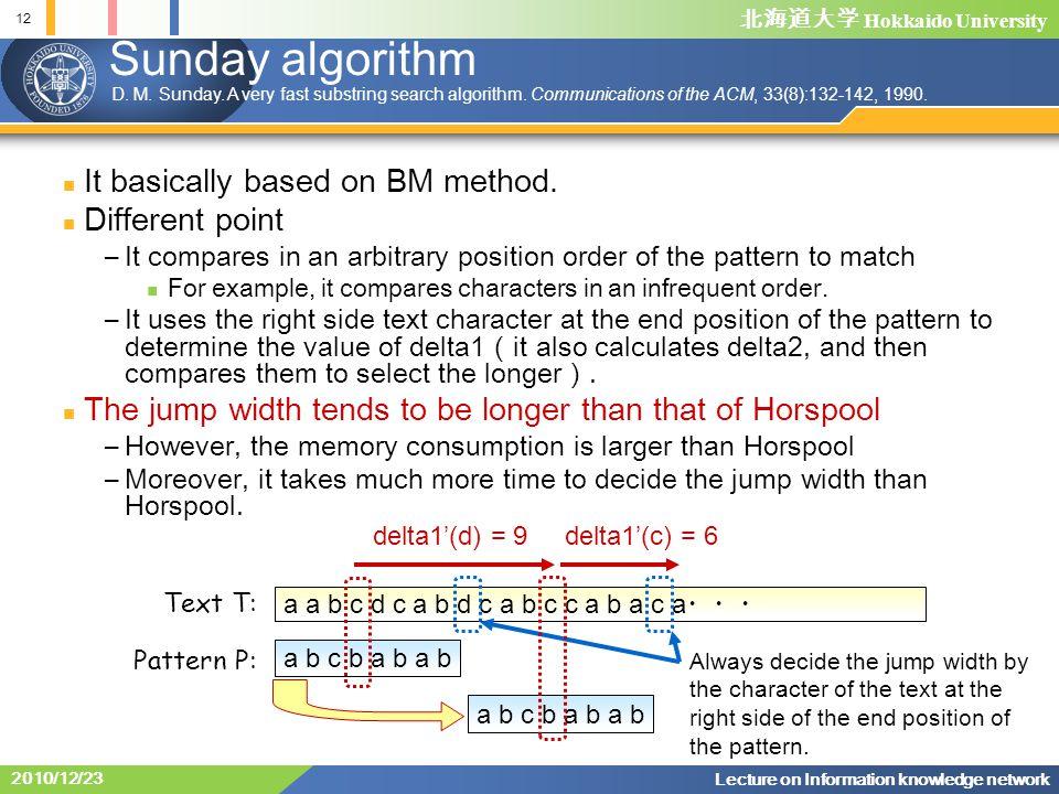 北海道大学 Hokkaido University 12 Lecture on Information knowledge network 2010/12/23 Sunday algorithm It basically based on BM method.
