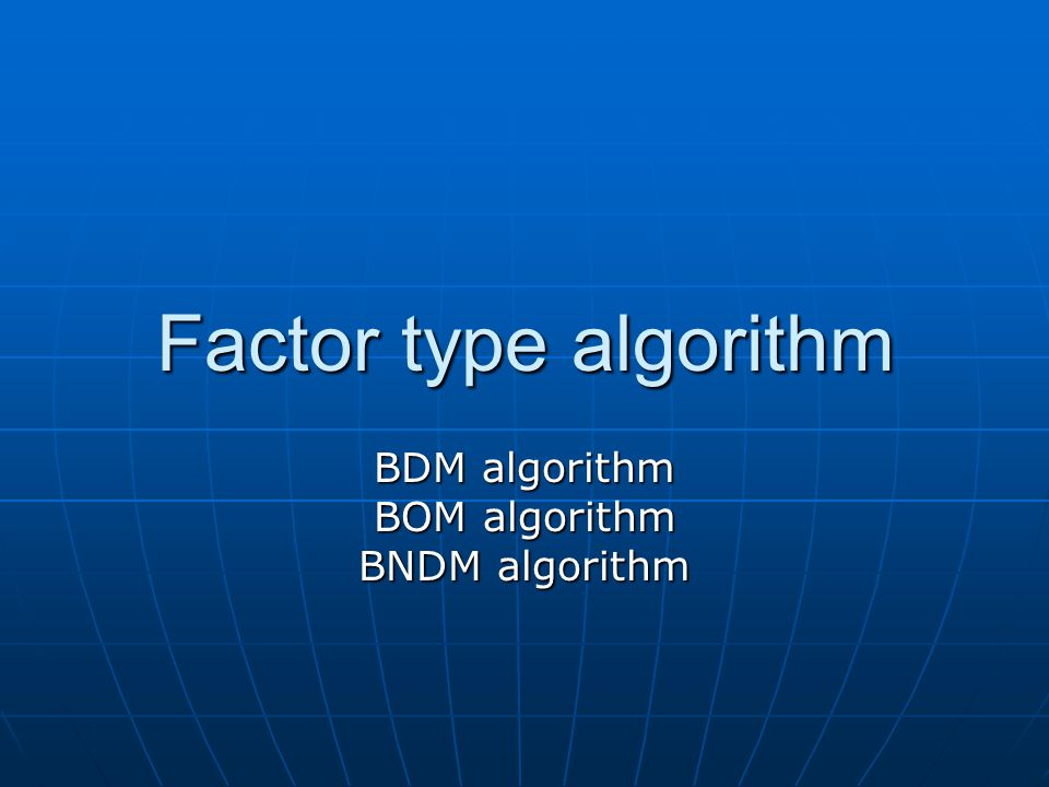Factor type algorithm BDM algorithm BOM algorithm BNDM algorithm