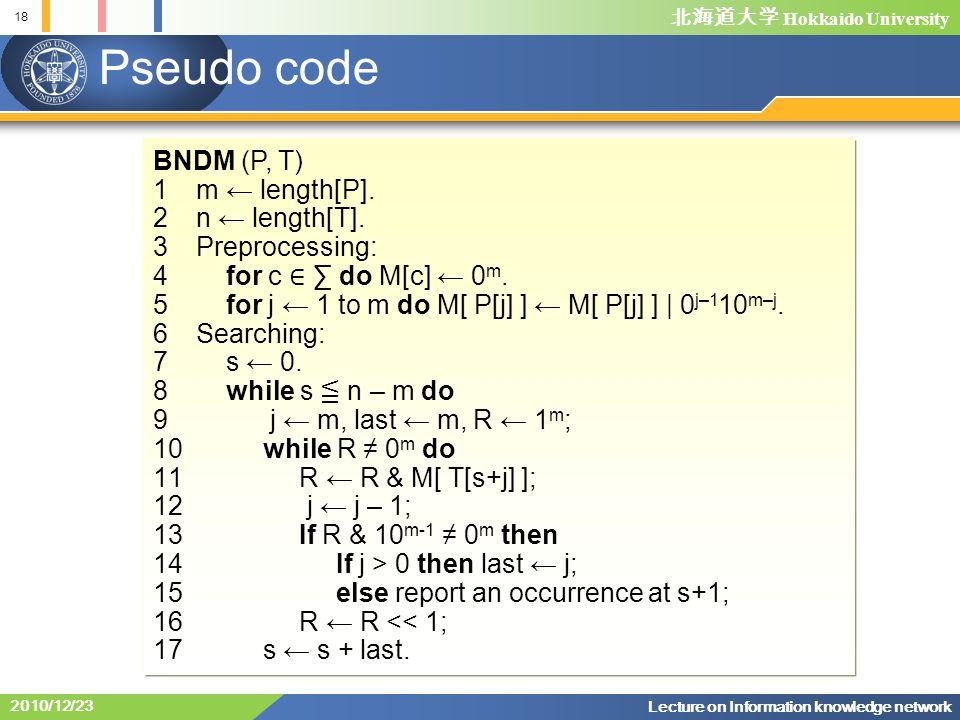 北海道大学 Hokkaido University 18 Lecture on Information knowledge network 2010/12/23 Pseudo code BNDM (P, T) 1 m ← length[P].