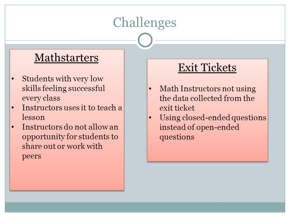 Challenges Mathstarters Students with very low skills feeling successful every class Instructors uses it to teach a lesson Instructors do not allow an