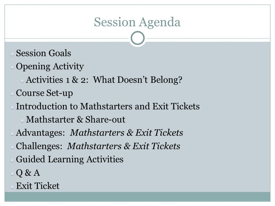 Session Agenda Session Goals Opening Activity Activities 1 & 2: What Doesn't Belong? Course Set-up Introduction to Mathstarters and Exit Tickets Maths