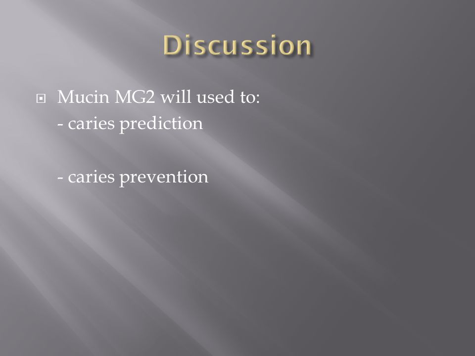  Mucin MG2 will used to: - caries prediction - caries prevention