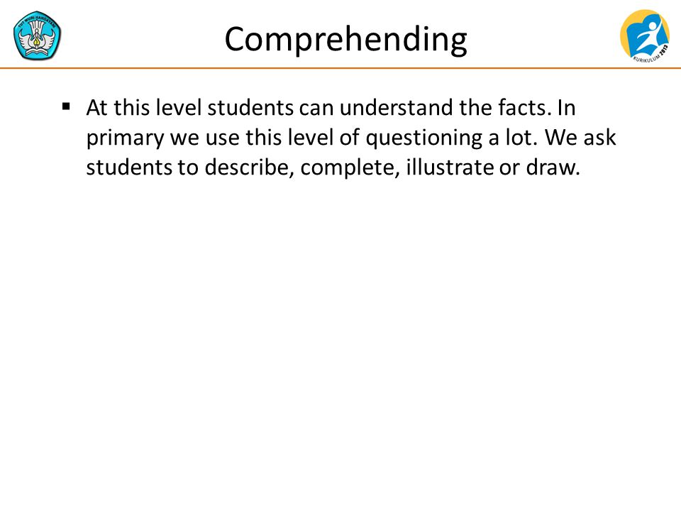 Comprehending  At this level students can understand the facts.