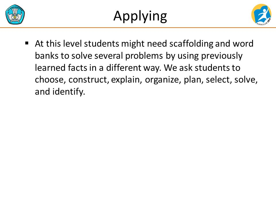 Applying  At this level students might need scaffolding and word banks to solve several problems by using previously learned facts in a different way.