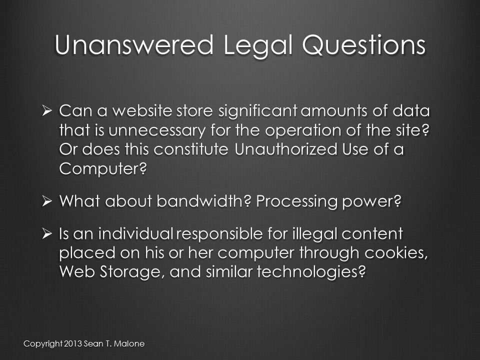 Unanswered Legal Questions  Can a website store significant amounts of data that is unnecessary for the operation of the site.