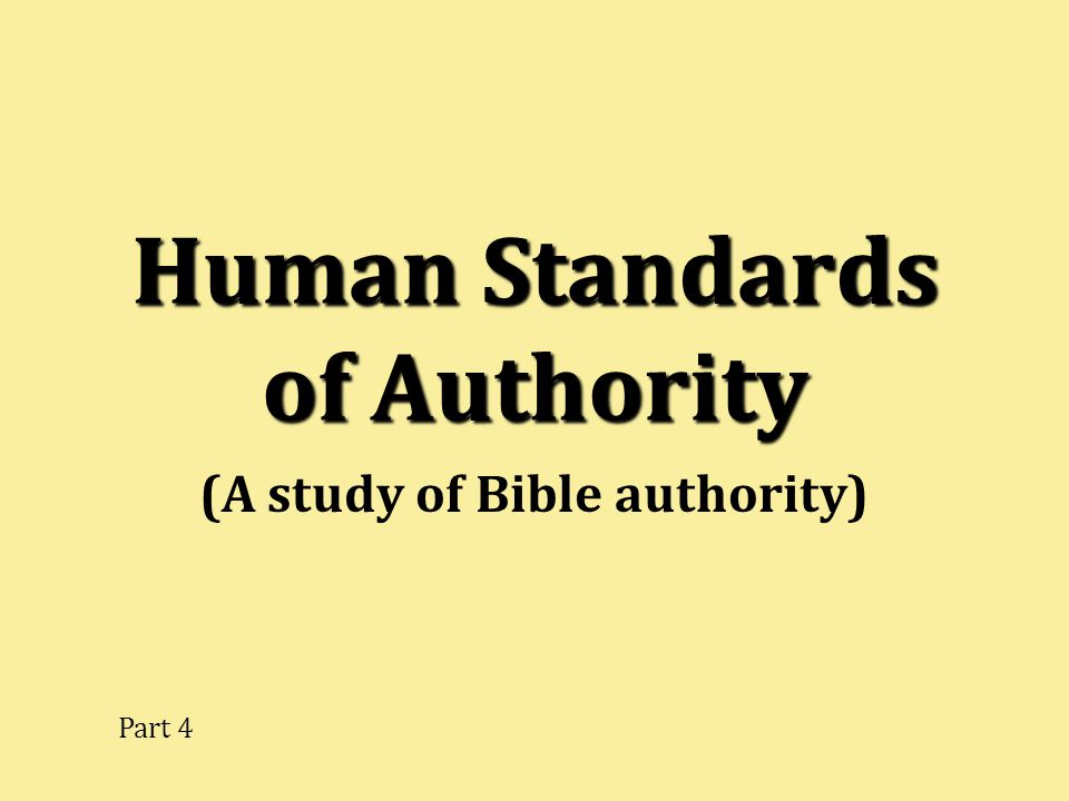 Human Standards of Authority (A study of Bible authority) Part 4