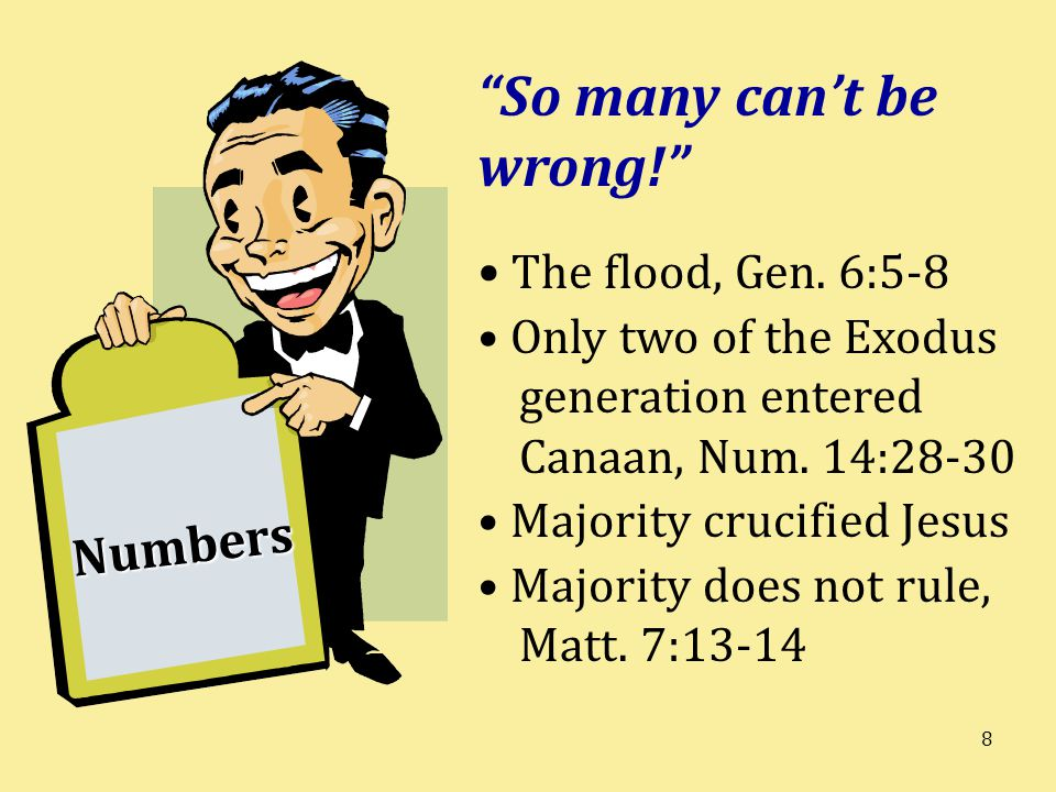 8 Numbers So many can't be wrong! The flood, Gen.