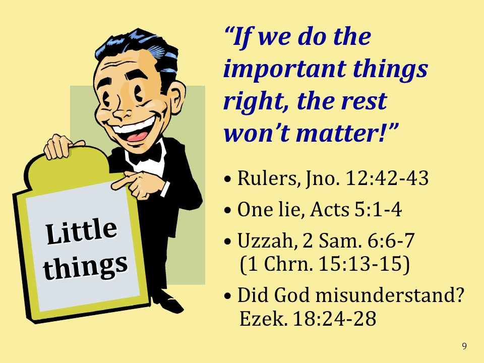 9 Little things If we do the important things right, the rest won't matter! Rulers, Jno.
