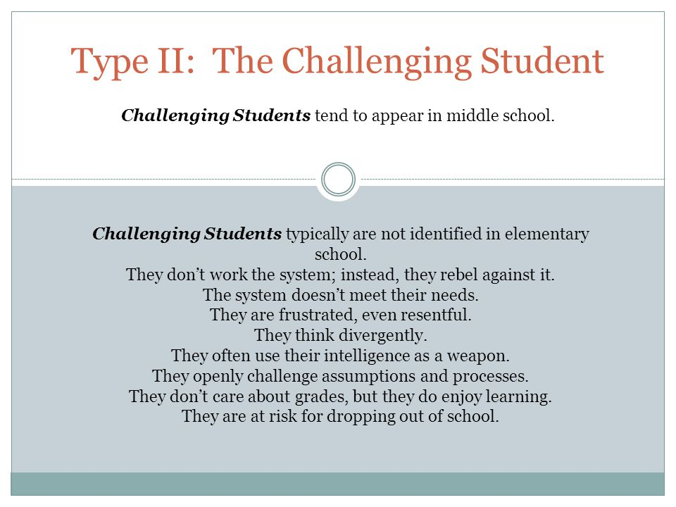 Type II: The Challenging Student Challenging Students tend to appear in middle school.