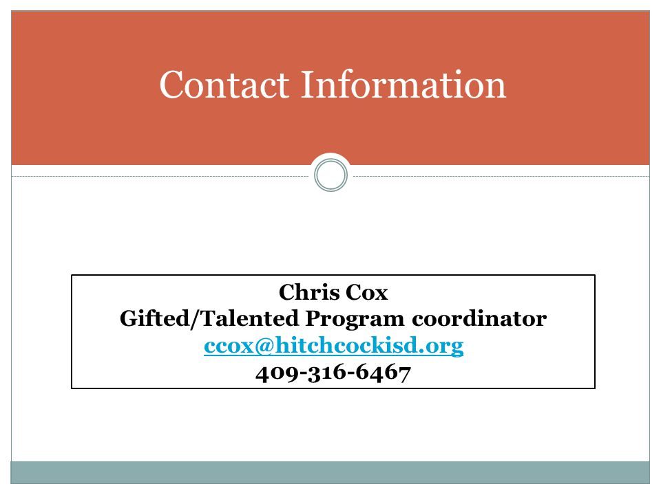 Contact Information Chris Cox Gifted/Talented Program coordinator ccox@hitchcockisd.org 409-316-6467