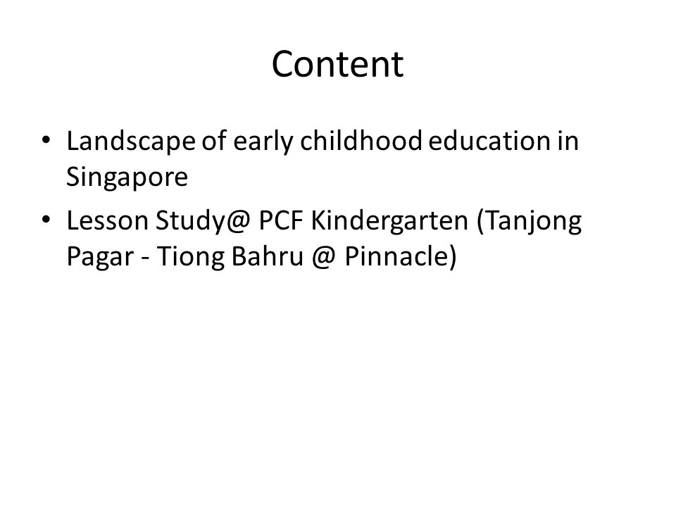 Content Landscape of early childhood education in Singapore Lesson Study@ PCF Kindergarten (Tanjong Pagar - Tiong Bahru @ Pinnacle)