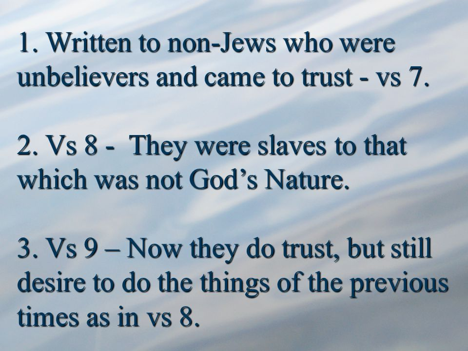 1. Written to non-Jews who were unbelievers and came to trust - vs 7.