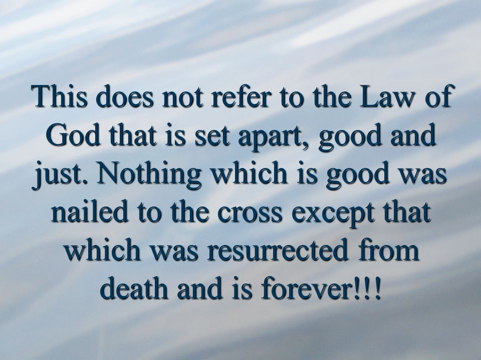This does not refer to the Law of God that is set apart, good and just.