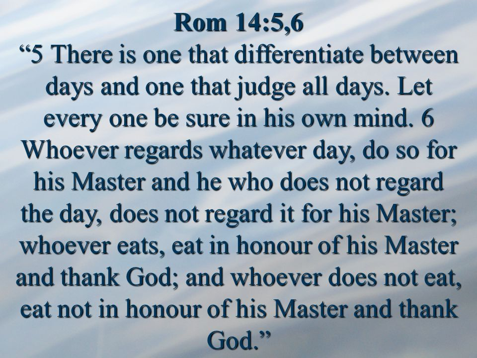 Rom 14:5,6 5 There is one that differentiate between days and one that judge all days.