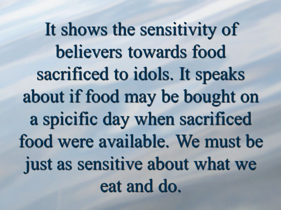 It shows the sensitivity of believers towards food sacrificed to idols.