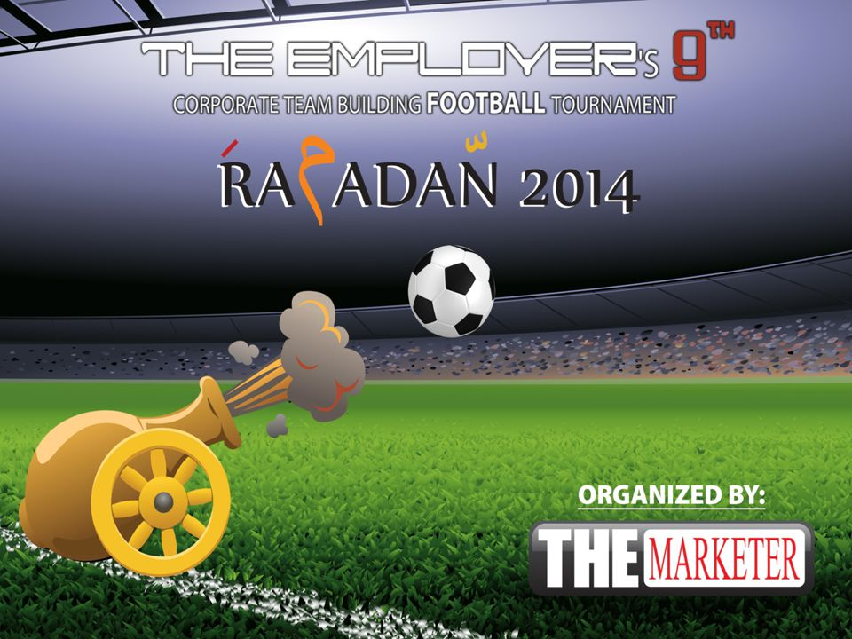 A GLIMPSE OF THE EMPLOYER'S FOOTBALL RAMADAN TOURNAMENTS FOR CORPORATE REGISTRATION CONTACT US ON: 010 19 44 76 46 / 53 H.RAFIK@THE-EMPLOYER.COM / G.HEIKAL@THE-EMPLOYER.COM