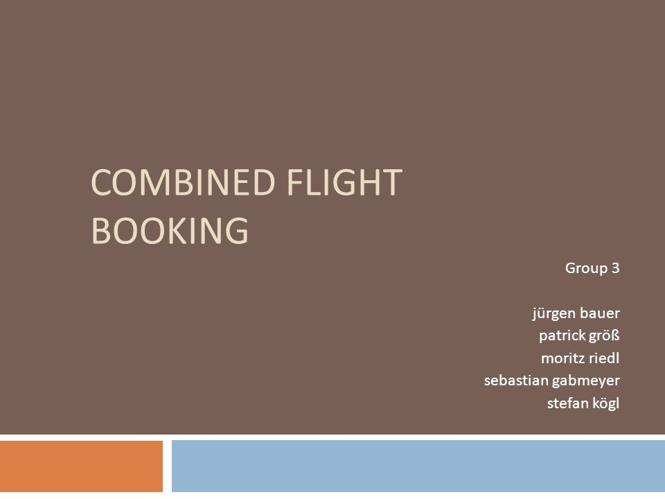 COMBINED FLIGHT BOOKING Group 3 jürgen bauer patrick größ moritz riedl sebastian gabmeyer stefan kögl