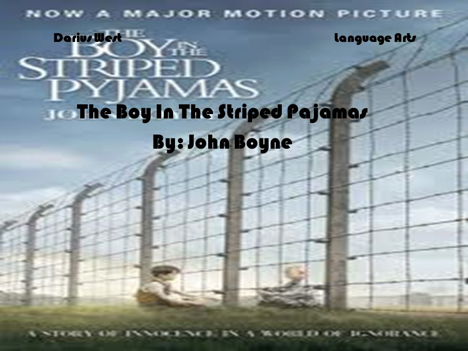 Darius WestLanguage Arts The Boy In The Striped Pajamas By: John Boyne