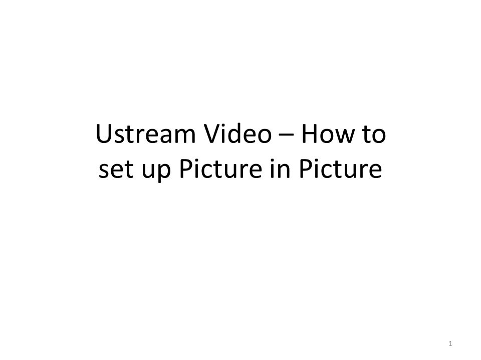 Ustream Video – How to set up Picture in Picture 1