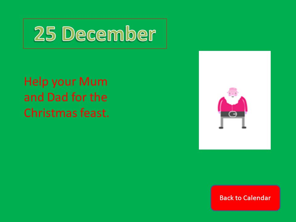 Back to Calendar Help your Mum and Dad for the Christmas feast.