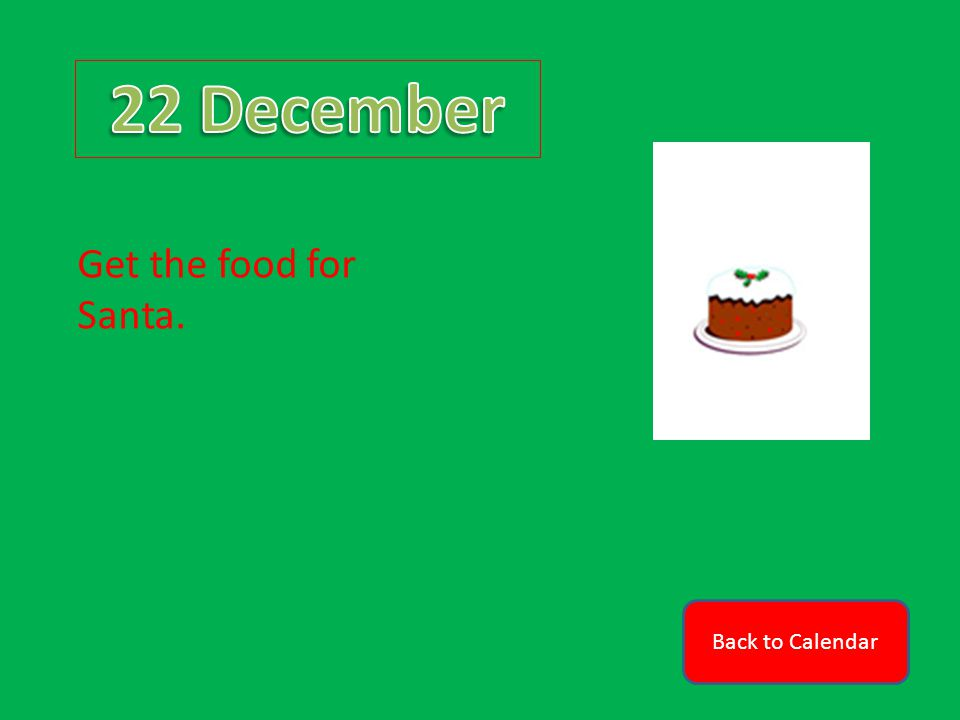 Back to Calendar Get the food for Santa.