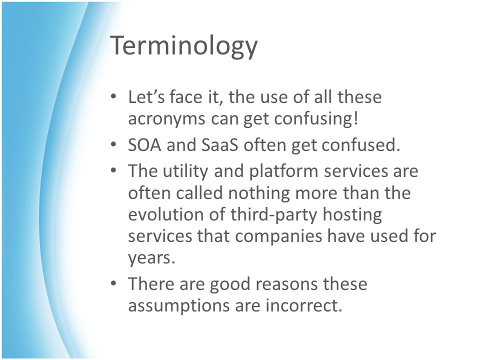 Terminology Let's face it, the use of all these acronyms can get confusing! SOA and SaaS often get confused. The utility and platform services are oft