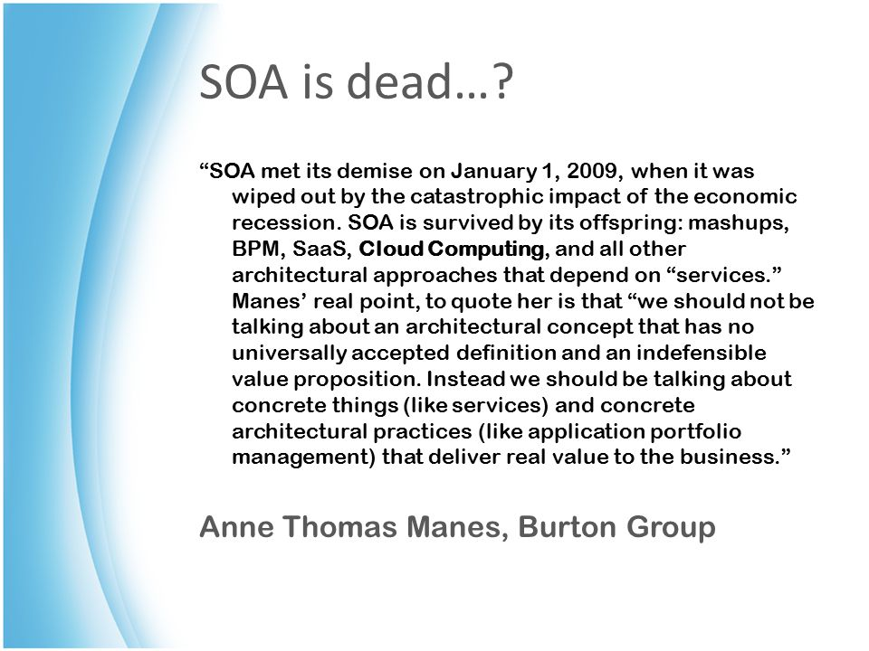 "SOA is dead…? ""SOA met its demise on January 1, 2009, when it was wiped out by the catastrophic impact of the economic recession. SOA is survived by i"