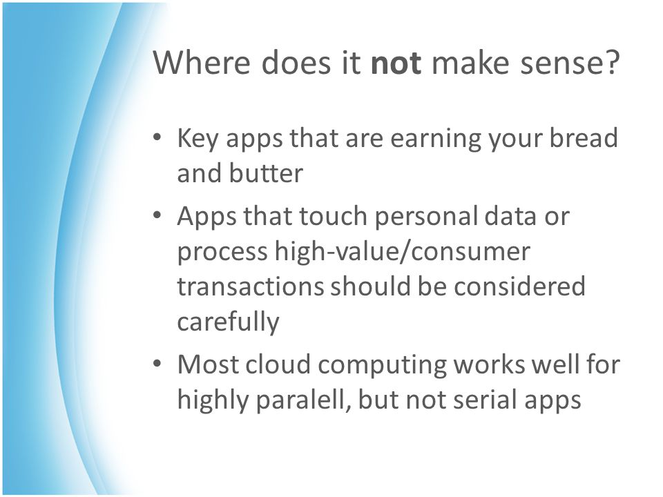 Where does it not make sense? Key apps that are earning your bread and butter Apps that touch personal data or process high-value/consumer transaction