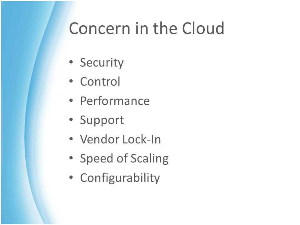 Concern in the Cloud Security Control Performance Support Vendor Lock-In Speed of Scaling Configurability
