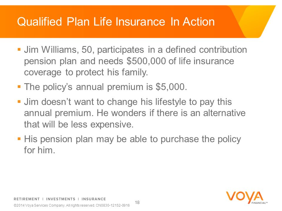 Do not put content on the brand signature area ©2014 Voya Services Company. All rights reserved. CN0830-12152-0916 Qualified Plan Life Insurance In Ac