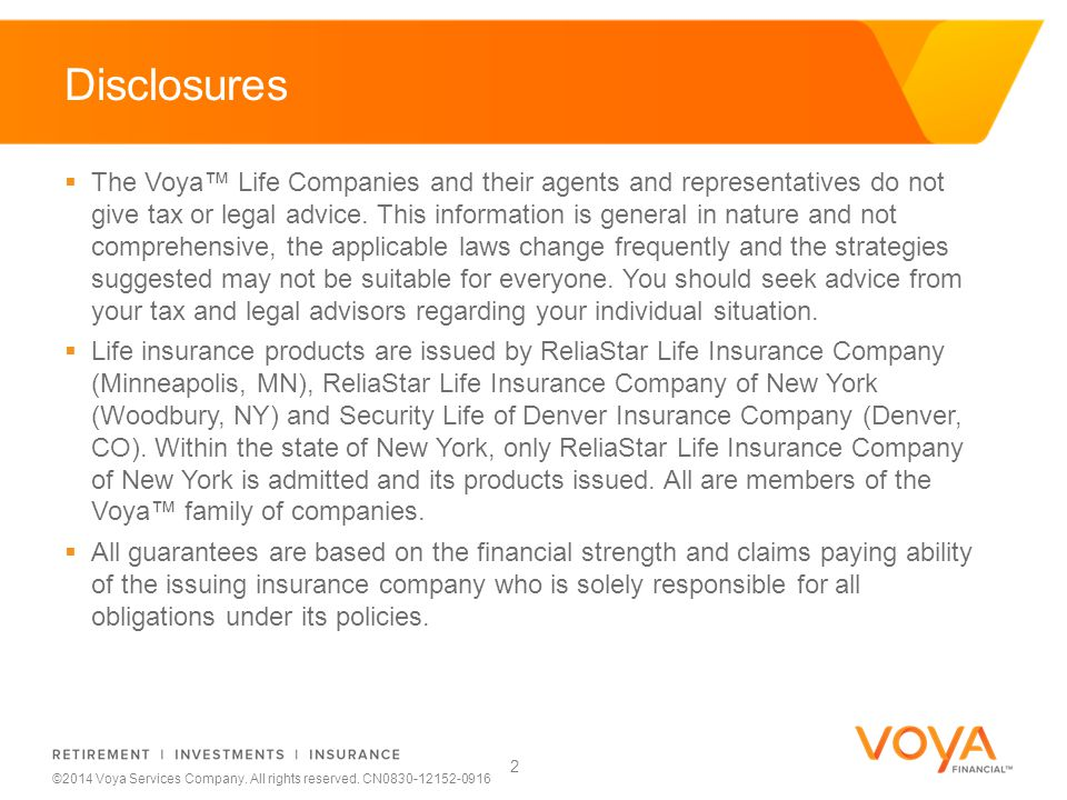 Do not put content on the brand signature area ©2014 Voya Services Company. All rights reserved. CN0830-12152-0916 Disclosures 2  The Voya™ Life Comp