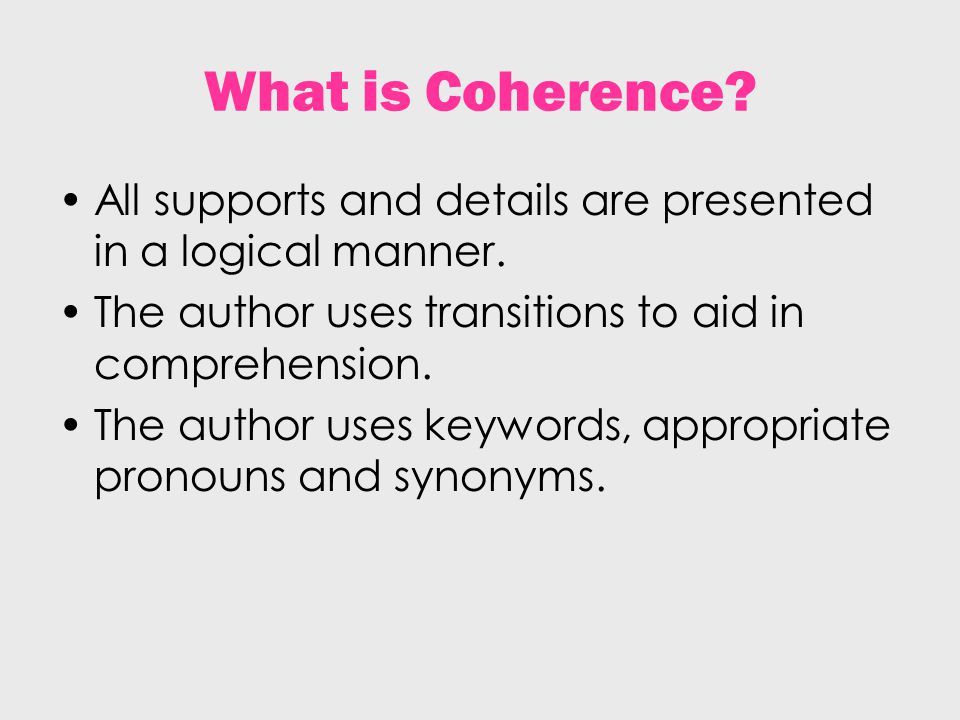 What is Coherence. All supports and details are presented in a logical manner.