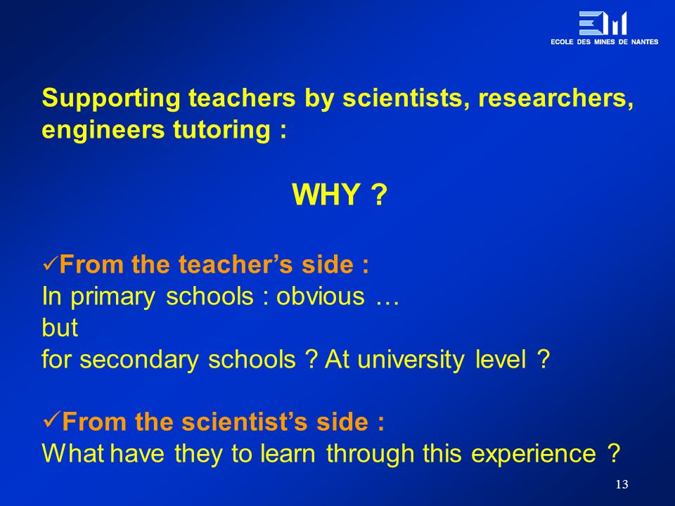 13 Supporting teachers by scientists, researchers, engineers tutoring : WHY .
