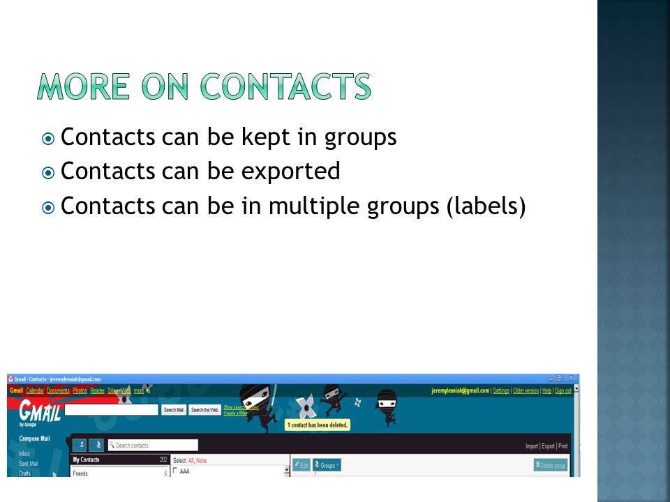  Contacts can be kept in groups  Contacts can be exported  Contacts can be in multiple groups (labels)