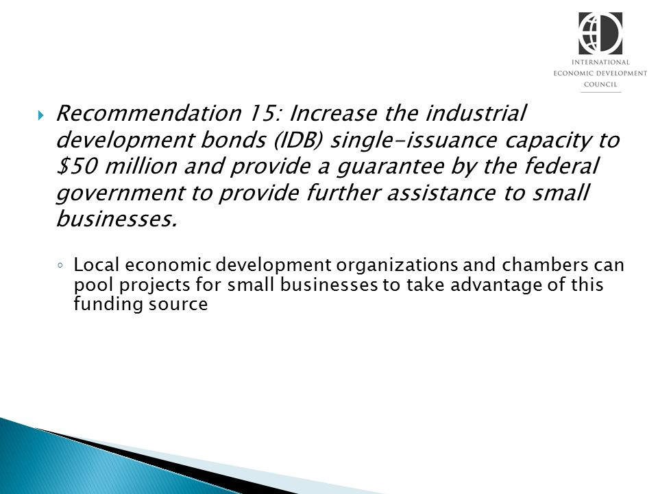  Recommendation 15: Increase the industrial development bonds (IDB) single-issuance capacity to $50 million and provide a guarantee by the federal government to provide further assistance to small businesses.