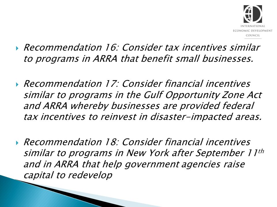 Recommendation 16: Consider tax incentives similar to programs in ARRA that benefit small businesses.
