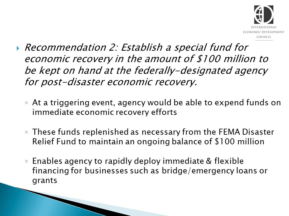  Recommendation 2: Establish a special fund for economic recovery in the amount of $100 million to be kept on hand at the federally-designated agency for post-disaster economic recovery.