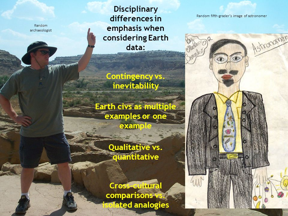 Disciplinary differences in emphasis when considering Earth data: Contingency vs.
