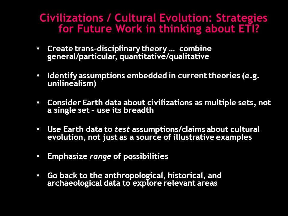 Civilizations / Cultural Evolution: Strategies for Future Work in thinking about ETI.