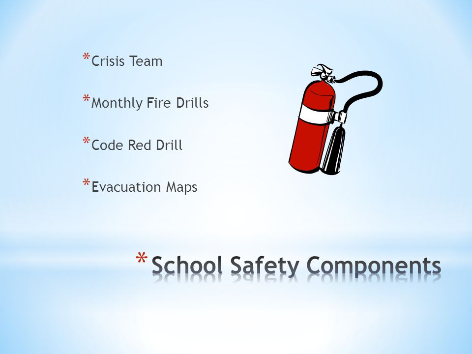 * Crisis Team * Monthly Fire Drills * Code Red Drill * Evacuation Maps
