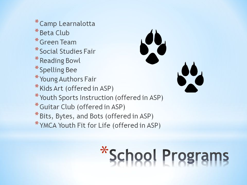 * Camp Learnalotta * Beta Club * Green Team * Social Studies Fair * Reading Bowl * Spelling Bee * Young Authors Fair * Kids Art (offered in ASP) * Youth Sports Instruction (offered in ASP) * Guitar Club (offered in ASP) * Bits, Bytes, and Bots (offered in ASP) * YMCA Youth Fit for Life (offered in ASP)