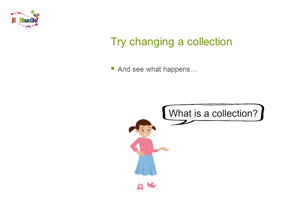 Try changing a collection  And see what happens…
