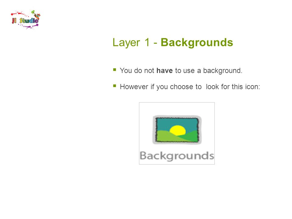 Layer 1 - Backgrounds  You do not have to use a background.