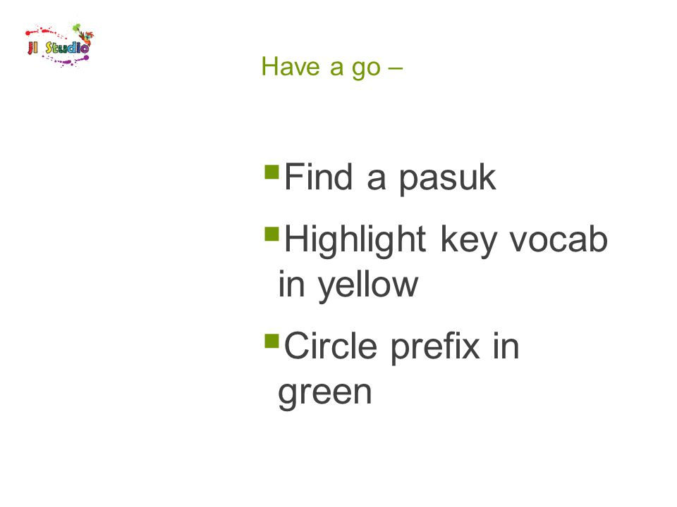 Have a go –  Find a pasuk  Highlight key vocab in yellow  Circle prefix in green