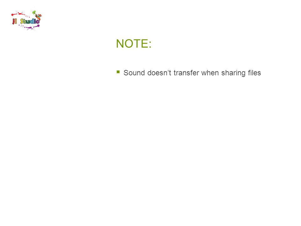 NOTE:  Sound doesn't transfer when sharing files