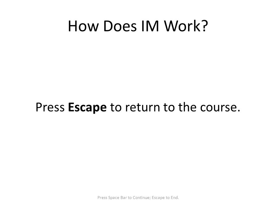 How Does IM Work? Press Escape to return to the course. Press Space Bar to Continue; Escape to End.