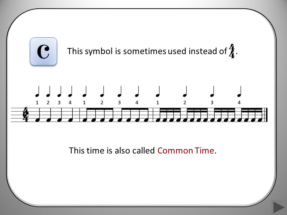 This symbol is sometimes used instead of. This time is also called Common Time.